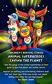 Children's Bedtime Stories: Animal Superheroes Saving the Planet: Children's Educational Bedtime Stories About Five Superhero Animals and a Magical Unicorn Teaming Up to Save the Planet