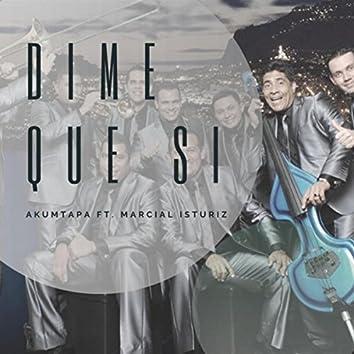 Dime Que Si (feat. Marcial Isturiz)
