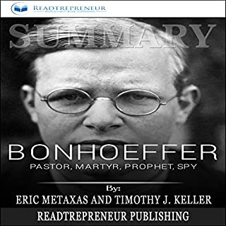 Summary: Bonhoeffer: Pastor, Martyr, Prophet, Spy     A Righteous Gentile vs. the Third Reich              By:                                                                                                                                 Readtrepreneur Publishing                               Narrated by:                                                                                                                                 Erich Bailey                      Length: 1 hr and 18 mins     25 ratings     Overall 5.0