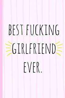 Best fucking girlfriend ever.: a funny lined notebook. Blank novelty journal with a romantic cover, perfect as a gift (& better than a card) for your amazing partner!