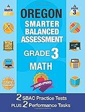 Oregon Smarter Balanced Assessment Grade 3 Math: Workbook and 2 Practice Tests plus 2 Performance Tasks, 3rd Grade Common Core Oregon, SBAC Test Prep ... Prep Grade 3 (SBAC Practice Books) (Volume 6)