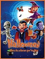 Halloween Libro Da Colorare Per Bambini: Disegni da Colorare Originali e Unici di Halloween per Bambini, Libro da Colorare per Bambini di Tutte le Età 2-4, 4-8, Bambini Piccoli, Bambini in età Prescolare (regalo per ragazzi e ragazze)