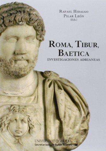 Roma, Tibur, Baetica. Investigaciones Adrianeas: 245 (Historia y Geografía)