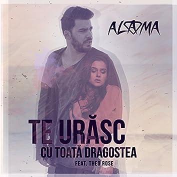 Te Urasc Cu Toata Dragostea (feat. Theo Rose)