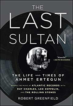 The Last Sultan: The Life and Times of Ahmet Ertegun by [Robert Greenfield]