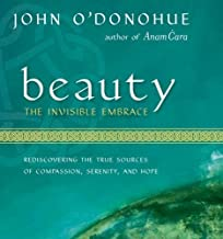 Beauty the Invisible Embrace: Rediscovering the True Sources by John O'Donohue