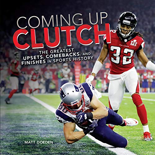 Coming Up Clutch: The Greatest Upsets, Comebacks, and Finishes in Sports History (Spectacular Sports) (English Edition)