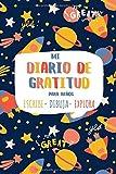 MI DIARIO DE GRATITUD PARA NIÑOS Escribe-Dibuja-Explora.: Diario creativo para ser más feliz.