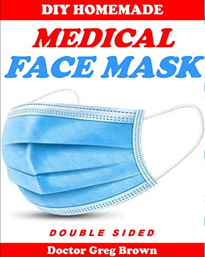 HOMEMADE MEDICAL FACE MASK: (With Pictorial Illustrations) How to make 10 Minutes Double-Side Easy Washable, Reusable Medical Face Mask From Fabric with filter Pocket
