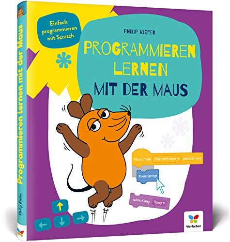 Programmieren lernen mit der Maus: Der Start in die Programmierung mit Scratch. Für Kinder ab 7 Jahren, kein Vorwissen nötig, komplett in Farbe