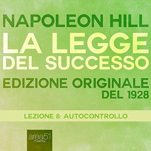 Autocontrollo (La Legge del Successo 8) | Napoleon Hill