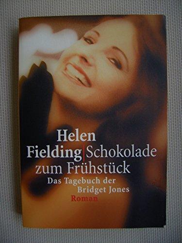Schokolade zum Frühstück : das Tagebuch der Bridget Jones , Roman.