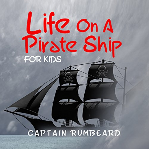 Life on a Pirate Ship - for Kids! audiobook cover art