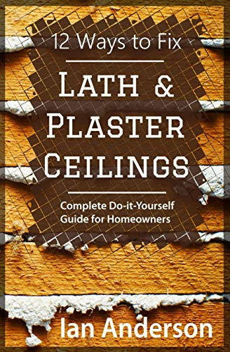 12 Ways to Fix Lath and Plaster Ceilings: Complete...