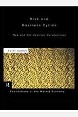 Risk and Business Cycles: New and Old Austrian Perspectives (Foundations of the Market Economy) Kindle Edition