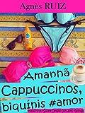 Amanhã… Cappuccinos, biquínis #amor (Portuguese Edition)