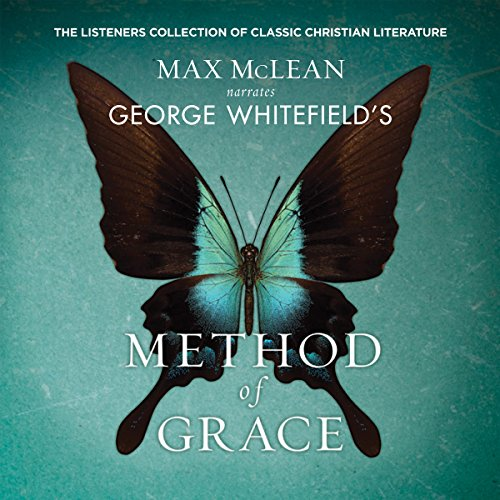 George Whitfield's Method of Grace                   By:                                                                                                                                 Max McLean                               Narrated by:                                                                                                                                 Max McLean                      Length: 47 mins     15 ratings     Overall 4.9