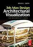 3ds Max Design Architectural Visualization: For Intermediate Users (English Edition)