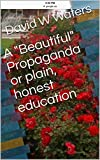 A 'Beautiful' Propaganda or plain, honest education (English Edition)