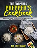 The Prepared Prepper's Cookbook: Over 170 Pages of Food Storage Tips, and Recipes From Preppers All...