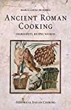 Ancient Roman Cooking: Ingredients, Recipes, Sources