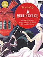 The Art of the Moulin Rouge: More than 25 interactive projects inspired by the artwork of the world-famous venue (Colouring Books)