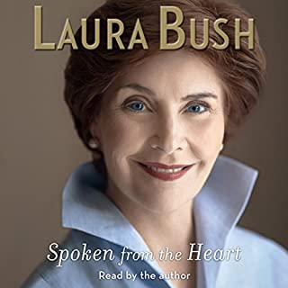 Spoken from the Heart                   By:                                                                                                                                 Laura Bush                               Narrated by:                                                                                                                                 Laura Bush                      Length: 9 hrs and 2 mins     426 ratings     Overall 4.4