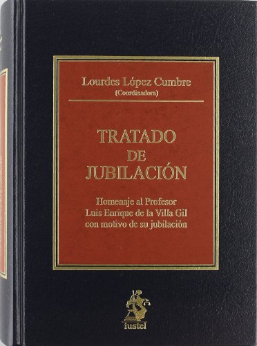 Tratado de Jubilación. Homenaje al Profesor Luis Enrique de la Villa Gil...