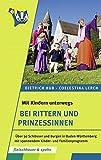 Mit Kindern unterwegs – bei Rittern und Prinzessinnen: Über 30 Schlösser und Burgen in Baden-Württemberg mit spannendem Kinder- und Familienprogramm