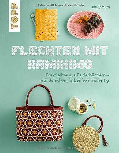 Flechten mit Kamihimo: Praktisches aus Papierbändern – wunderschön, farbenfroh, vielseitig. Kreativ mit Paper Straps!