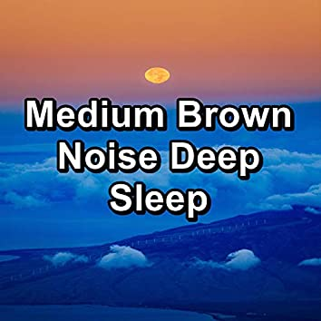 Medium Brown Noise Deep Sleep