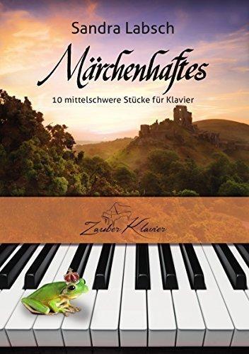 Märchenhaftes - 10 mittelschwere Klavierstücke für Fortgeschrittene - wie Filmmusik / Klaviernoten / gratis mp3-Download aller Stücke