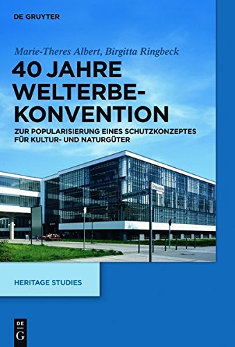 40 Jahre Welterbekonvention: Zur Popularisierung eines Schutzkonzeptes für Kultur- und Naturgüter (Heritage Studies, Band 2)