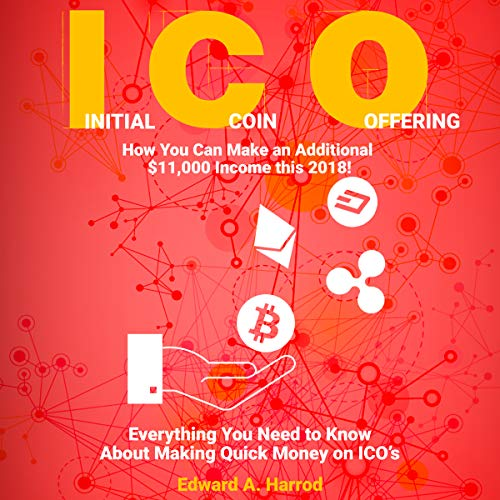 Initial Coin Offering (ICO): How You Can Make an Additional $11,000 Income This 2018! audiobook cover art