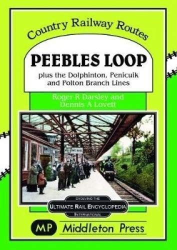 Peebles Loop: plus the Dolphinton, Penicuik and Polton Branch Lines (Country Railway...