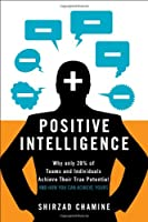 Positive Intelligence: Why Only 20% of Teams and Individuals Achieve Their True Potential and How You Can Achieve Yours