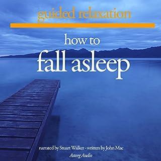 How to Fall Asleep     Guided Relaxation and Music              Auteur(s):                                                                                                                                 John Mac                               Narrateur(s):                                                                                                                                 Stuart Walker                      Durée: 1 h et 18 min     Pas de évaluations     Au global 0,0