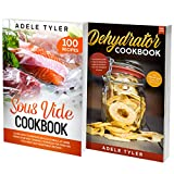 Dehydrator and Sous Vide Recipes Cookbook: 2 Books In 1: Learn Modern Cooking Techniques, Dehydrate Fruits And Vegetables And Slow Cook Meat And Fish With Sous Vide Machine (English Edition)