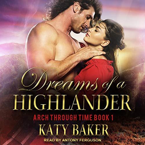 Dreams of a Highlander: Arch Through Time Series, Book 1