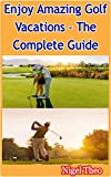 Enjoy Amazing Golf Vacations – The Complete Guide