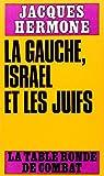 La Gauche, Israël et les Juifs