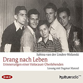 Drang nach Leben     Erinnerungen einer Holocaust-Überlebenden              Autor:                                                                                                                                 Sabina van der Linden-Wolanski                               Sprecher:                                                                                                                                 Dagmar Manzel                      Spieldauer: 4 Std. und 2 Min.     9 Bewertungen     Gesamt 5,0