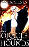 An Oracle Among Hounds: A Fated Mates Fantasy Romance (Supernatural Underworld Book 2)