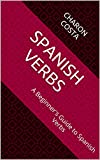Spanish Verbs: A Beginner's Guide to Spanish Verbs (English Edition)