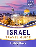 ISRAEL Travel Guide: 100 Must Do!