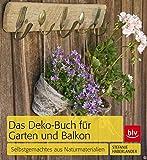 Das Deko-Buch für Garten und Balkon: Selbstgemachtes aus Naturmaterialien