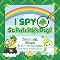 I Spy St. Patrick's Day! Counting, Shape and Color Games for Toddlers and Preschoolers: St Patricks Day Activity Book for Kids Ages 2-5 and Babies (I Spy Toddler and Preschooler Books)