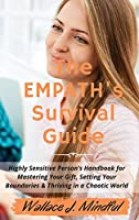 The Empath's Survival Guide: Highly Sensitive Person's Handbook for Mastering Your Gift, Setting Your Boundaries & Thriving in a Chaotic World