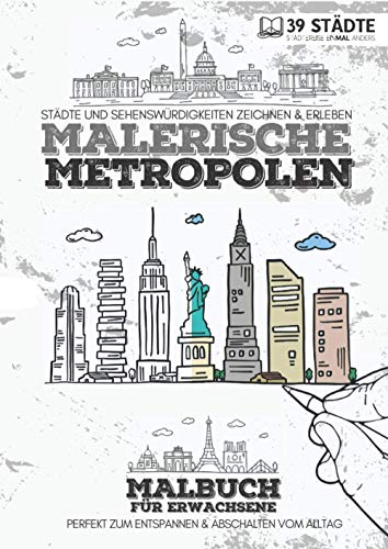 Malbuch für Erwachsene | Malerische Metropolen - Städtereise einMAL anders | 39 Städte: Reisemalbuch, Zeichenbuch &Ausmalbuch mit Skylines | Reisebuch | Entspannung & Abschalten vom Alltag