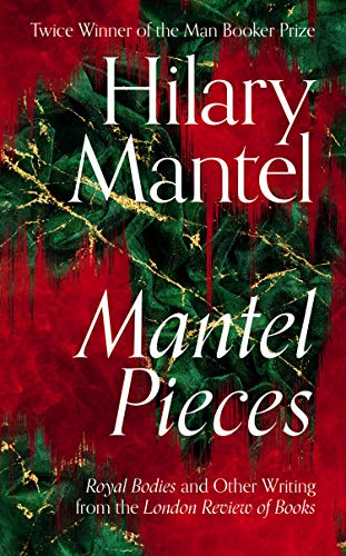 Mantel Pieces: The New Book from The Sunday Times Best Selling Author of the Wolf Hall Trilogy (English Edition)